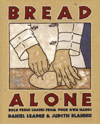 Bread Alone By Leader, Daniel/ Blahnik, Judith/ Bread Alone (Bakery)
